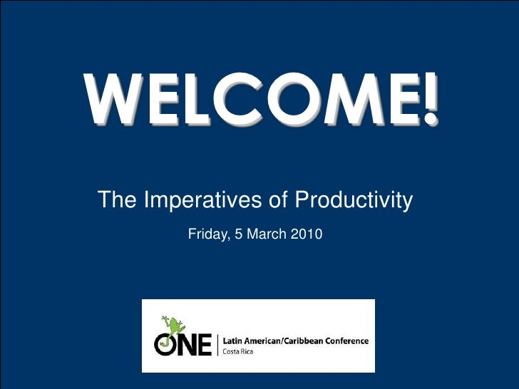 WELCOME! The Imperatives of Productivity         Friday, 5 March 2010