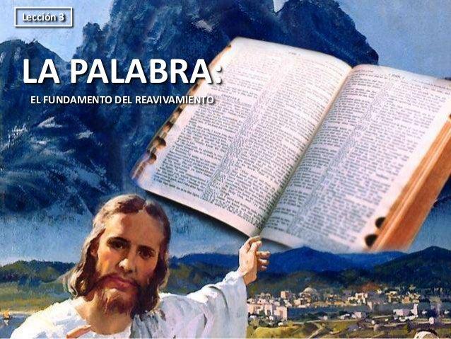 LA PALABRA: EL FUNDAMENTO DEL REAVIVAMIENTO Lección 3