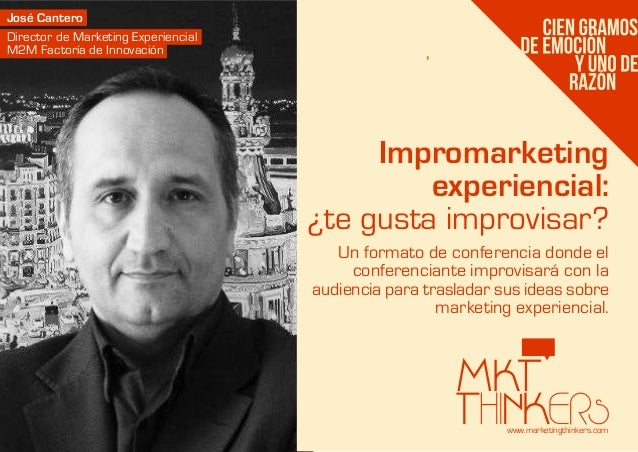 www.marketingthinkers.comUn formato de conferencia donde elconferenciante improvisará con laaudiencia para trasladar sus i...
