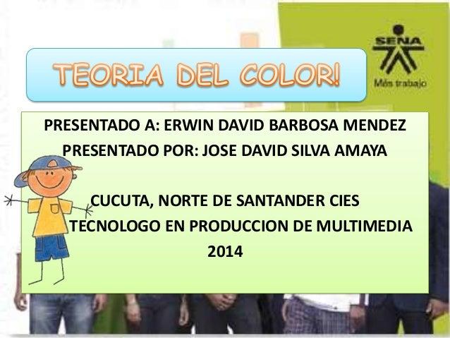 PRESENTADO A: ERWIN DAVID BARBOSA MENDEZ PRESENTADO POR: JOSE DAVID SILVA AMAYA CUCUTA, NORTE DE SANTANDER CIES TECNOLOGO ...