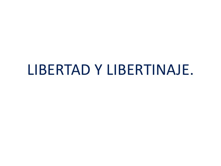 LIBERTAD Y LIBERTINAJE.<br />