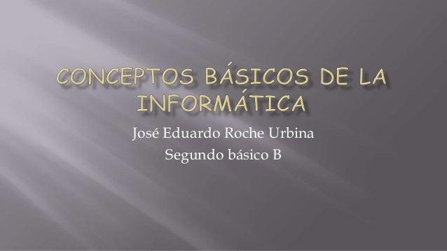 José Eduardo Roche Urbina     Segundo básico B
