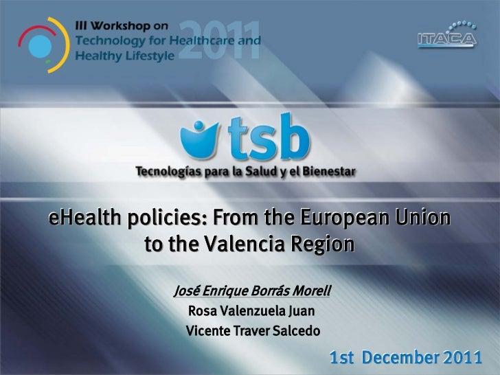 eHealth policies: From the European Union         to the Valencia Region            José Enrique Borrás Morell            ...