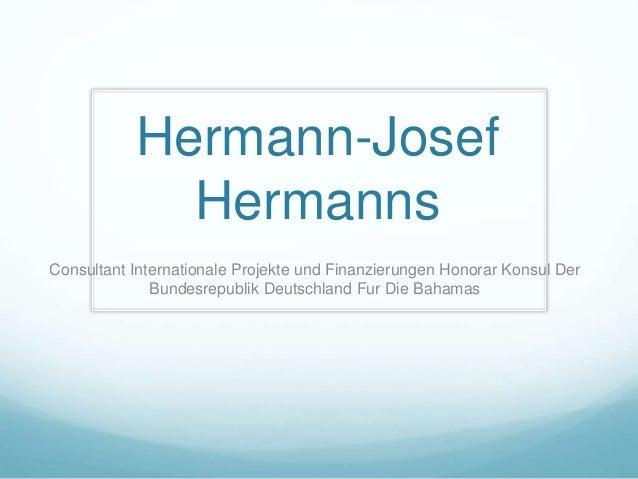 Hermann-Josef Hermanns Consultant Internationale Projekte und Finanzierungen Honorar Konsul Der Bundesrepublik Deutschland...