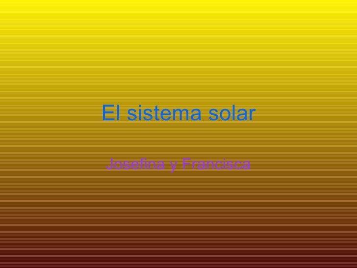 El sistema solar Josefina y Francisca