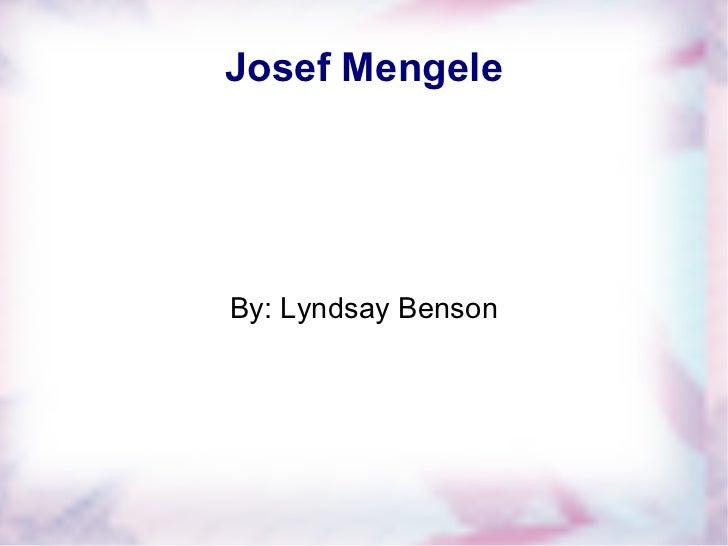 Josef Mengele By: Lyndsay Benson