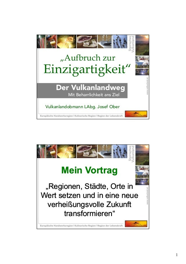 """1 """"Aufbruch zur Einzigartigkeit"""" Der Vulkanlandweg Mit Beharrlichkeit ans Ziel Vulkanlandobmann LAbg. Josef Ober Mein Vort..."""