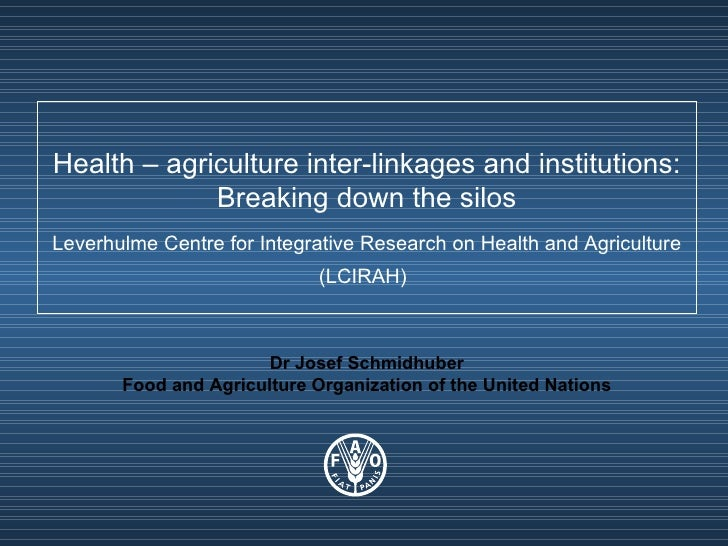 Health – agriculture inter-linkages and institutions: Breaking down the silos Leverhulme Centre for Integrative Research o...