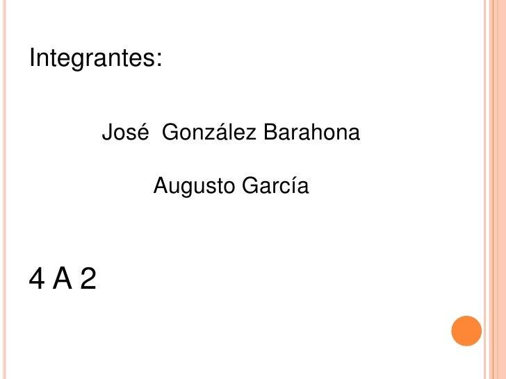 Integrantes: <br />José  González Barahona<br />Augusto García<br />4 A 2<br />