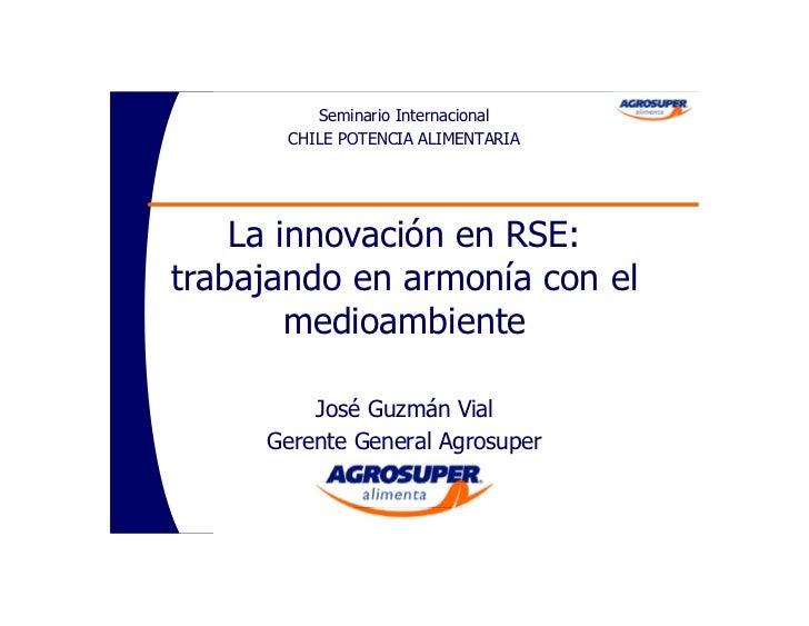 Seminario Internacional        CHILE POTENCIA ALIMENTARIA         La innovación en RSE: trabajando en armonía con el      ...
