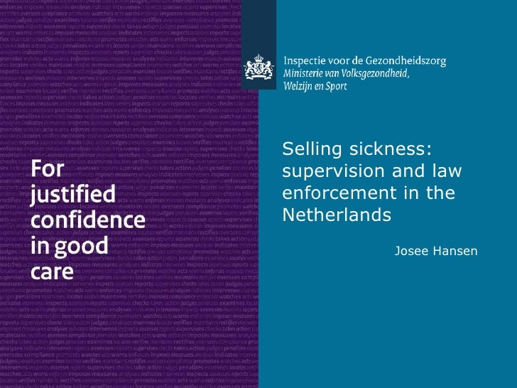 Selling sickness: supervision and law enforcement in the Netherlands <ul><li>Josee Hansen </li></ul>