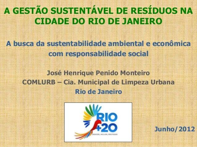 A GESTÃO SUSTENTÁVEL DE RESÍDUOS NA      CIDADE DO RIO DE JANEIROA busca da sustentabilidade ambiental e econômica        ...
