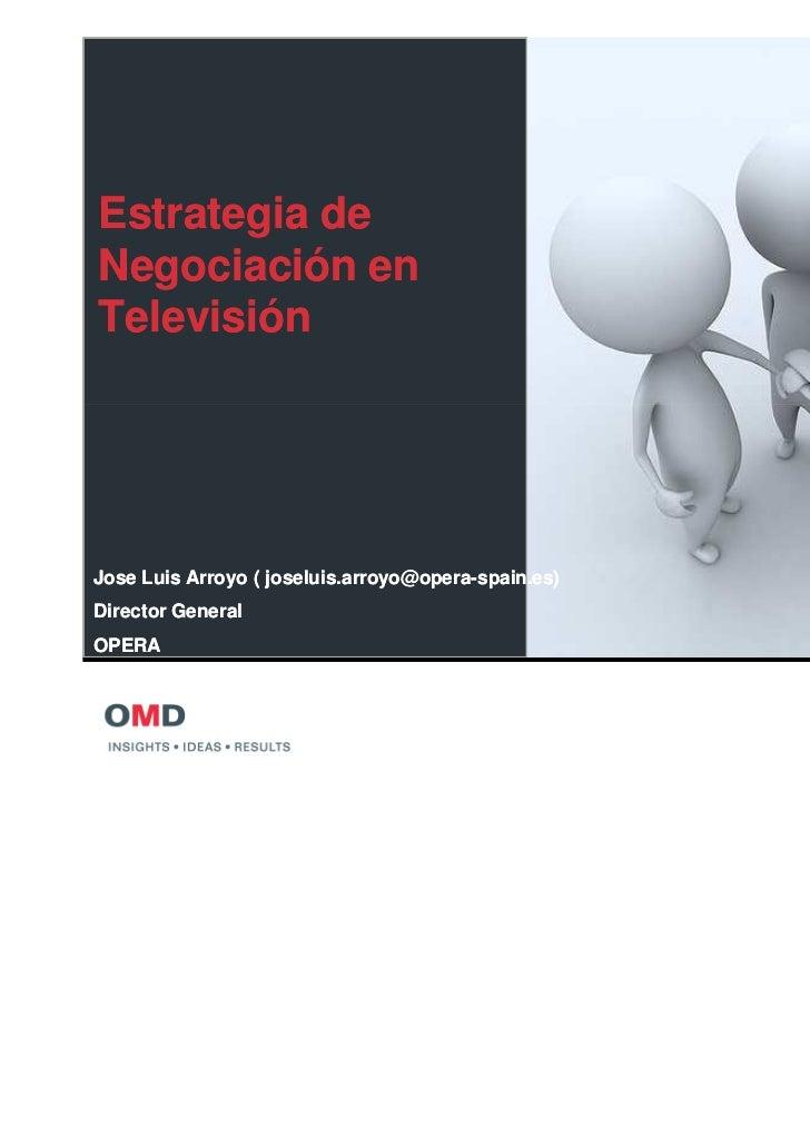 Estrategia deNegociación enTelevisiónJose Luis Arroyo ( joseluis.arroyo@opera-spain.es)                   joseluis.arroyo@...