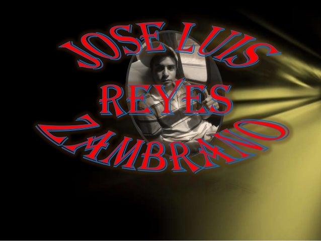 Nombre:Jose LuisApellidos: Reyes ZambranoEdad: 18 años.- (año: 2013)Nombre Padre: Jose Adelino.Apellido Padre: Reyes Sobar...