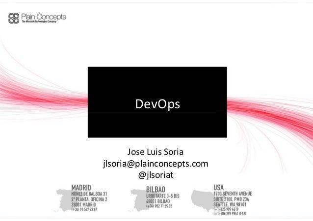 DevOps       Jose Luis Soriajlsoria@plainconcepts.com          @jlsoriat