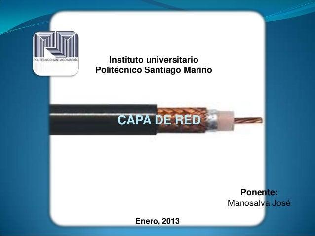 Instituto universitarioPolitécnico Santiago Mariño     CAPA DE RED                                Ponente:                ...