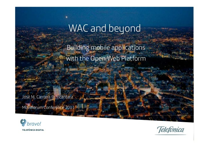 WAC and beyond                      Building mobile applications                      with the Open Web PlatformJosé M. Ca...