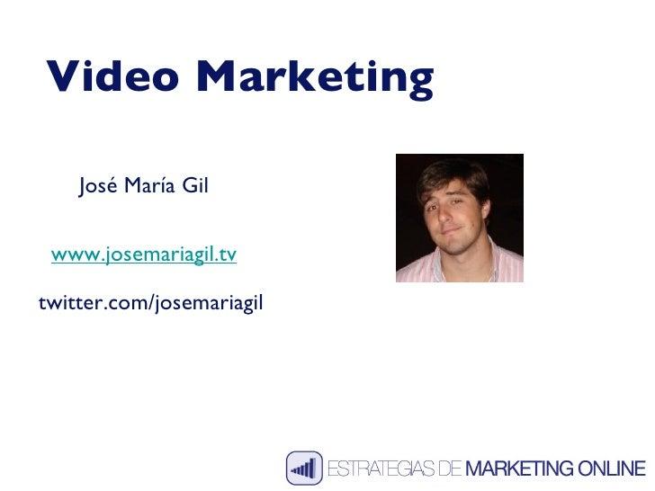 Video Marketing José María Gil www.josemariagil.tv twitter.com/josemariagil