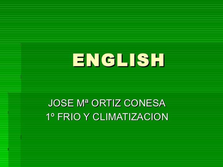ENGLISH JOSE Mª ORTIZ CONESA 1º FRIO Y CLIMATIZACION