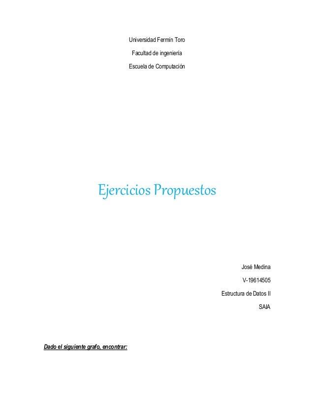 Universidad Fermín ToroFacultad de ingenieríaEscuela de ComputaciónEjercicios PropuestosJosé MedinaV-19614505Estructura de...