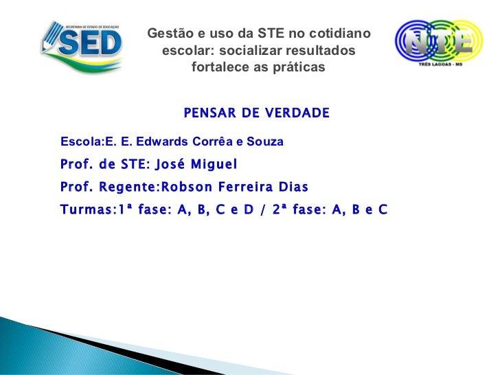 Gestão e uso da STE no cotidiano escolar: socializar resultados fortalece as práticas <ul>Escola: E. E. Edwards Corrêa e S...