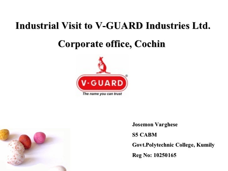 Industrial Visit to V-GUARD Industries Ltd.         Corporate office, Cochin                         Josemon Varghese     ...