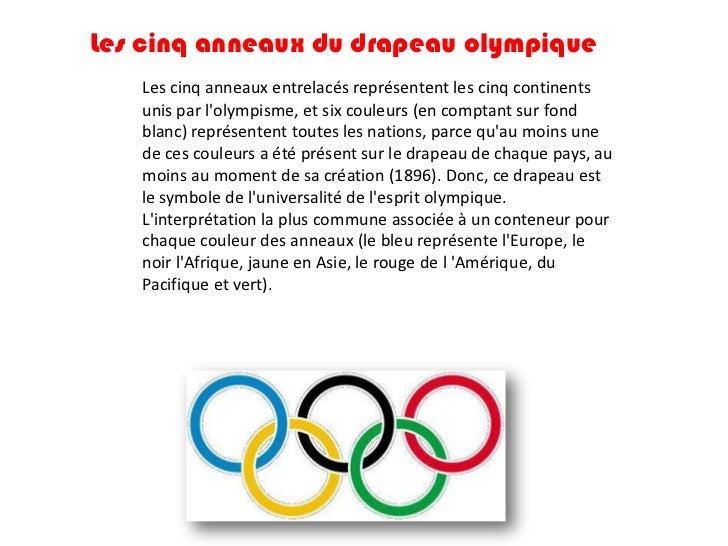 Les cinq anneaux du drapeau olympique   Les cinq anneaux entrelacés représentent les cinq continents   unis par lolympisme...