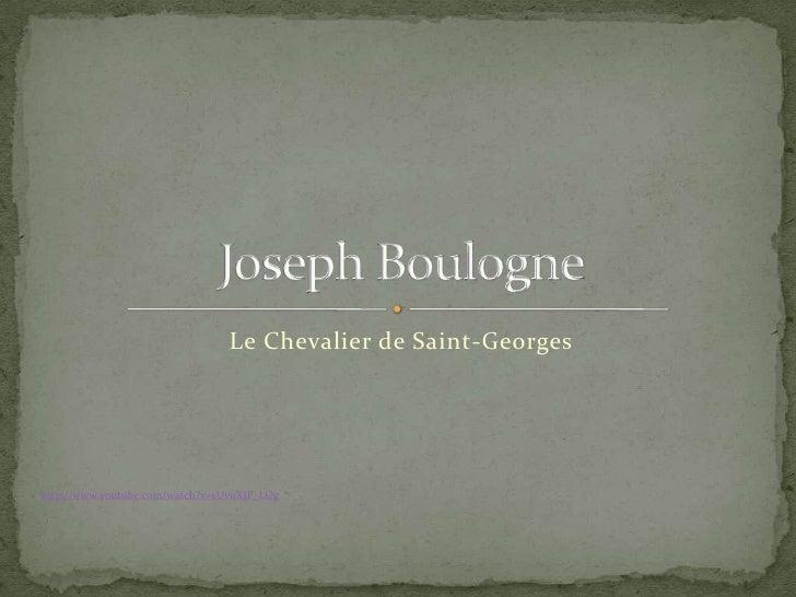 Le Chevalier de Saint-Georges     http://www.youtube.com/watch?v=sUvuXJP_LOg