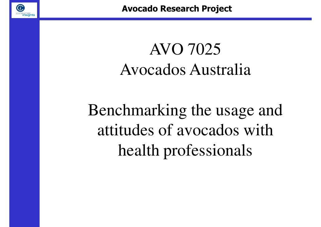 Avocado Research Project            AVO 7025     Avocados Australia  Benchmarking the usage and  attitudes of avocados wit...