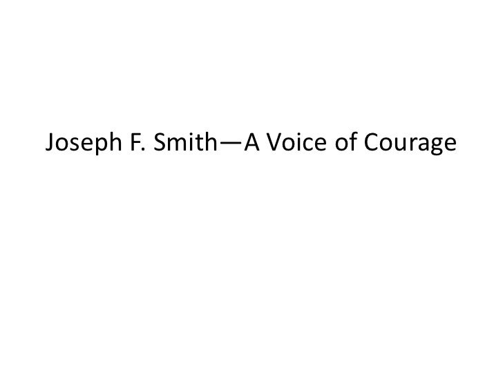 Joseph F. Smith—A Voice of Courage<br />