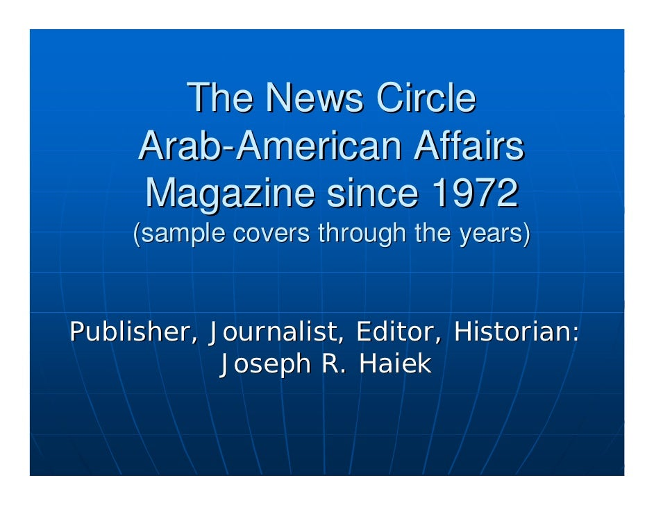 Joseph Haiek\'s publications, samples of The News Circle Magazine and Arab-American Almanac since 1972