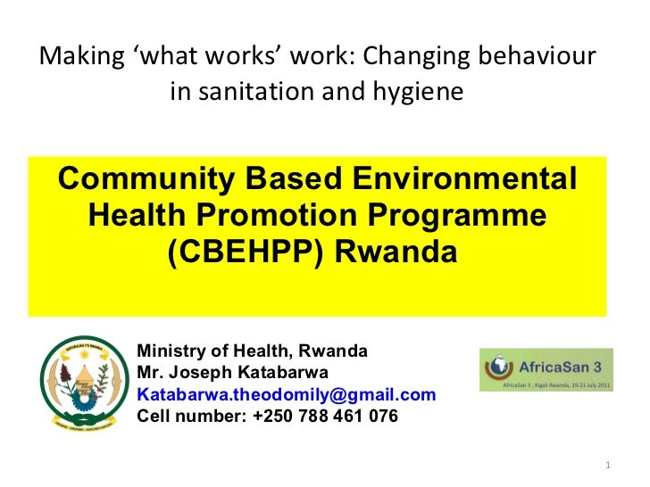Making 'what works' work: Changing behaviour in sanitation and hygiene Community Based Environmental Health Promotion Prog...