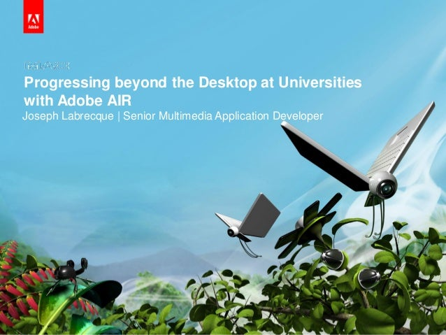 Progressing beyond the Desktop at Universities with Adobe AIR
