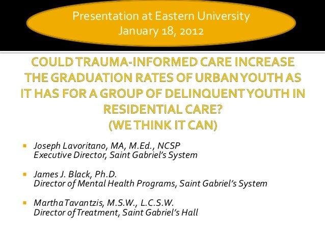 Presentation at Eastern University January 18, 2012    Joseph Lavoritano, MA, M.Ed., NCSP Executive Director, Saint Gabri...