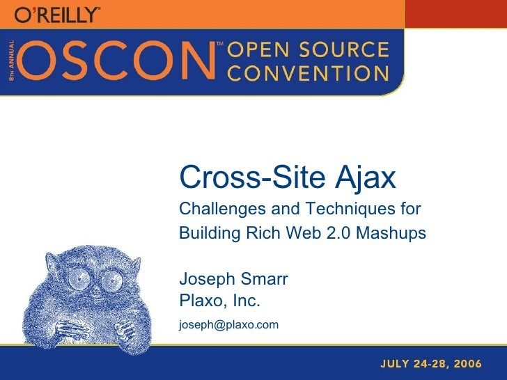 Cross-Site Ajax Challenges and Techniques for Building Rich Web 2.0 Mashups Joseph Smarr Plaxo, Inc. [email_address]