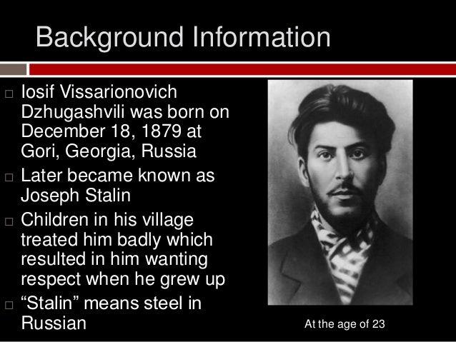 a description of stalin iosif vissarionovich dzhugashvili born in the village of gori georgia Iosif vissarionovich dzhugashvili (stalin) picture taken in batumi regional gendarmerie in 1902 since 1902 to 1913, stalin was arrested six times and expulsions , four times running.