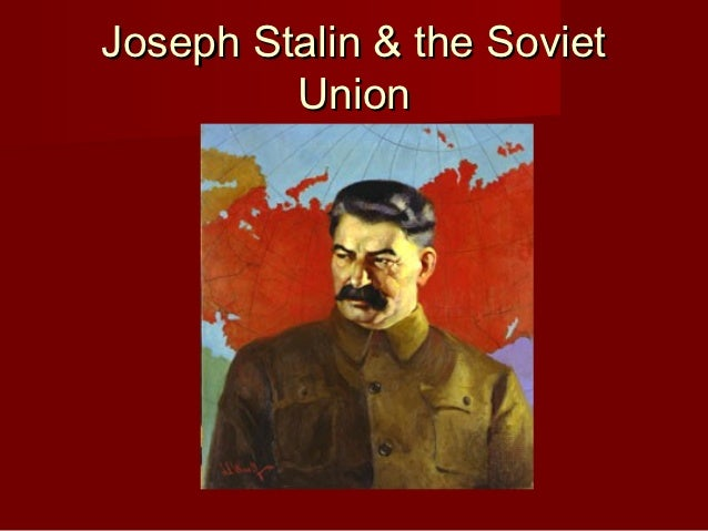 an essay on joseph stalin and the soviet union This free history essay on essay: the cold war and the formal dissolution of the soviet union is perfect for history students to use as an example.