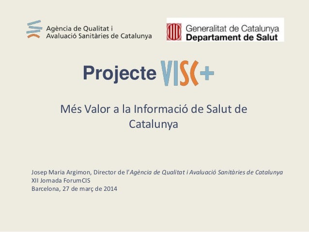 Més Valor a la Informació de Salut de Catalunya Projecte Josep Maria Argimon, Director de l'Agència de Qualitat i Avaluaci...