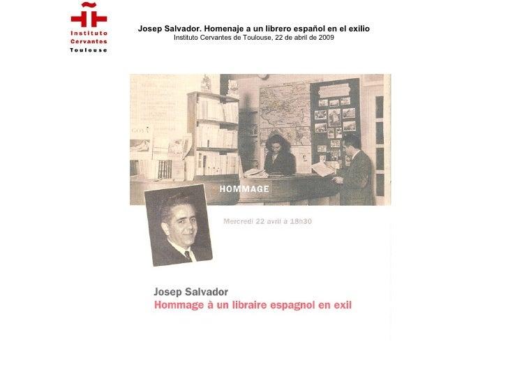 Josep Salvador. Homenaje a un librero español en el exilio Instituto Cervantes de Toulouse, 22 de abril de 2009