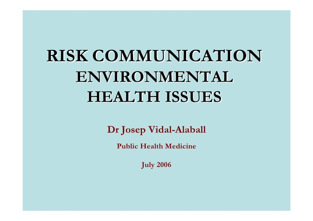 RISK COMMUNICATION   ENVIRONMENTAL    HEALTH ISSUES      Dr Josep Vidal-Alaball        Public Health Medicine             ...