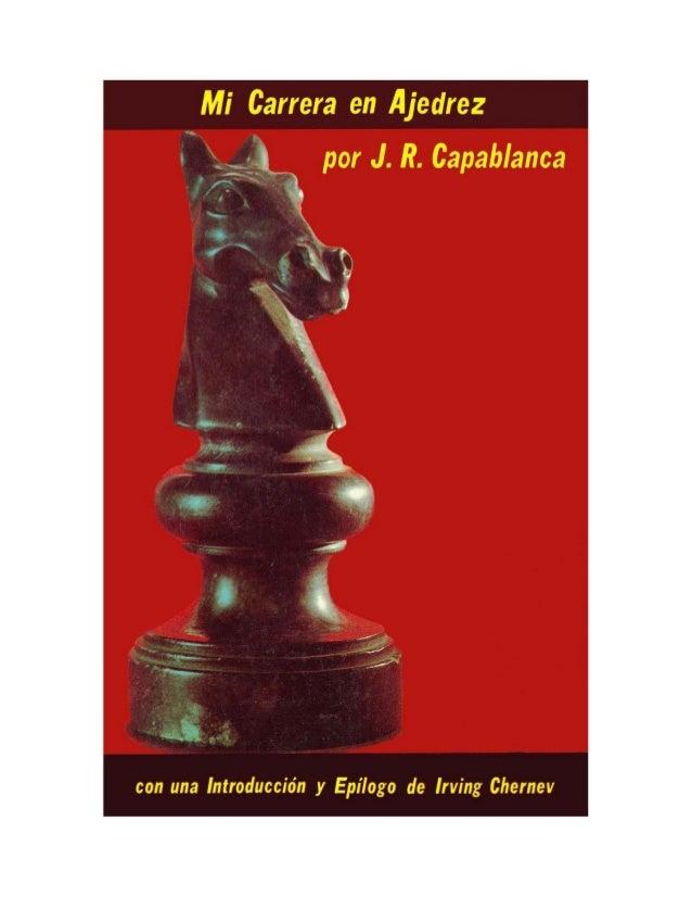 MI CARRERA EN AJEDREZ por J. R. CAPABLANCA con una nueva Introducción y Epílogo de IRVING CHERNEV D O V E R P U B L I C A ...