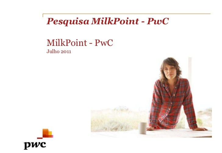Pesquisa MilkPoint - PwC<br />MilkPoint - PwC<br />Julho 2011<br />