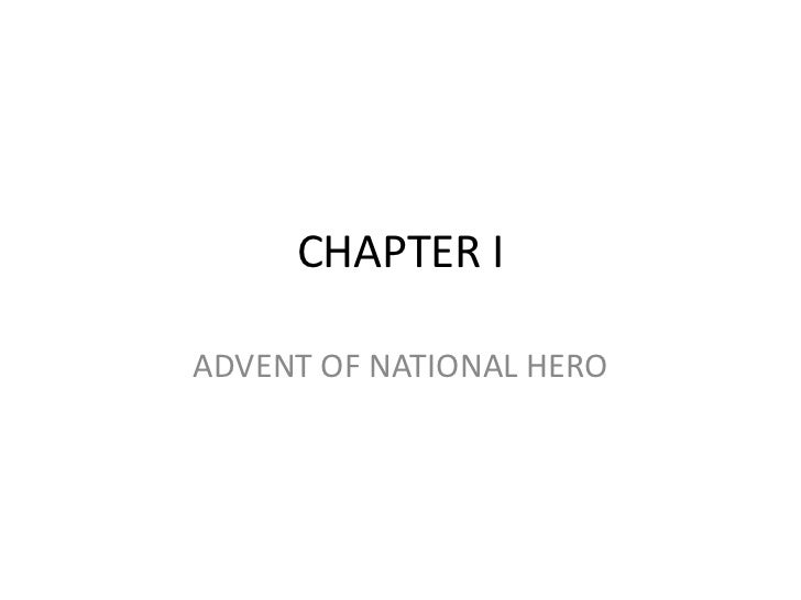 CHAPTER I<br />ADVENT OF NATIONAL HERO<br />