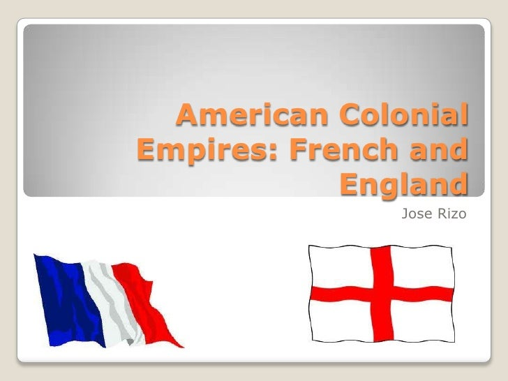 American Colonial Empires: French and England <br />Jose Rizo<br />
