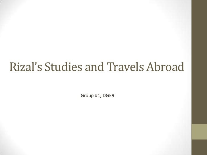 Rizal's Studies and Travels Abroad<br />Group #1; DGE9<br />