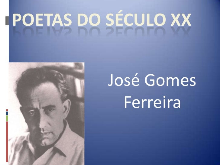 Poetas do Século XX<br />José Gomes Ferreira<br />