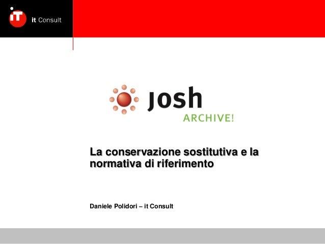 La conservazione sostitutiva e la normativa di riferimento Daniele Polidori – it Consult