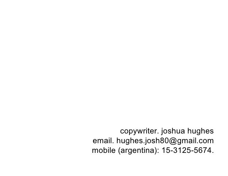 copywriter. joshua hughes email. hughes.josh80@gmail.com mobile (argentina): 15-3125-5674.