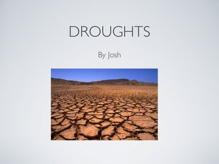 DROUGHTS  By Josh
