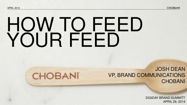 How to Feed Your Feed: Case Study with Chobani